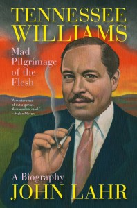 Tennessee Williams: Mad Pilgrimage of the Flesh by John Lahr